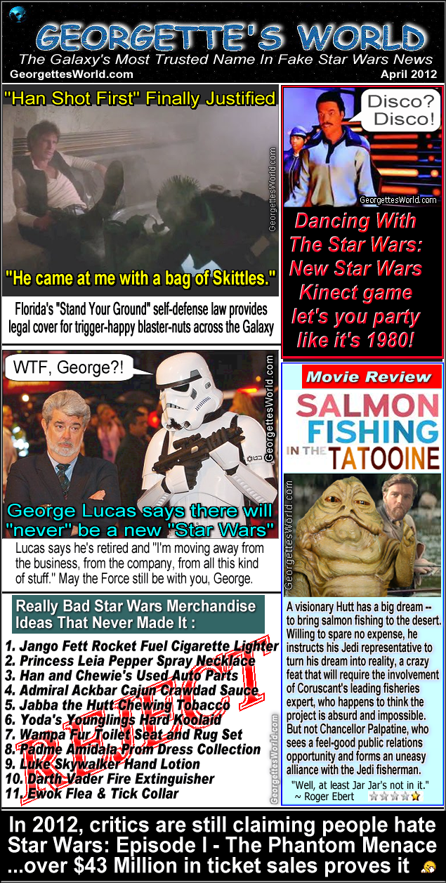 Georgette's World Fake Star Wars Characters News April 2012Phantom Menace,Star Wars Characters,Han Shot First,Star Wars Kinect,George Lucas,the Force,Salmon Fishing,Star Wars Merchandise,Star Wars Merchandise,Darth Vader